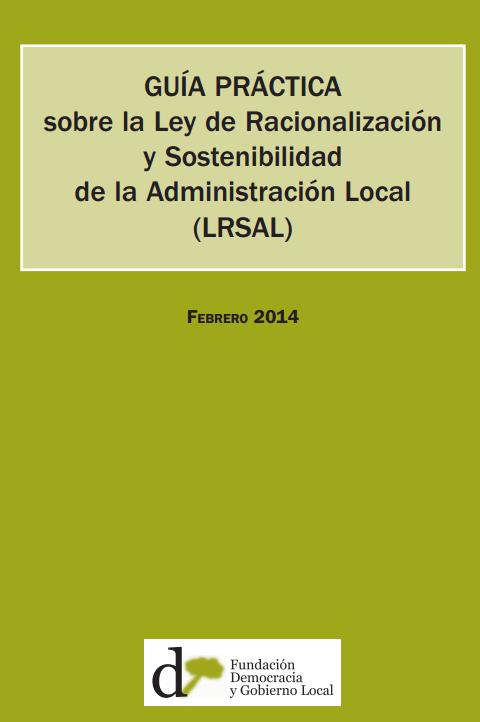 Guía práctica sobre la Ley de racionalización  y Sostenibilidad  de la administración Local  (LrSaL)